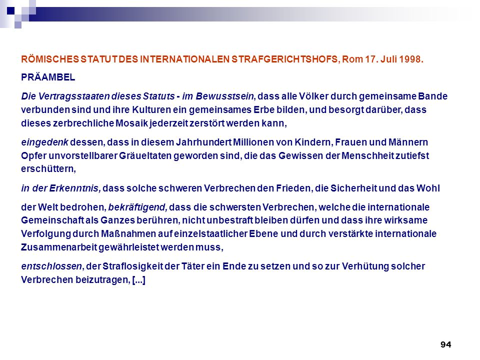 94 RÖMISCHES STATUT DES INTERNATIONALEN STRAFGERICHTSHOFS, Rom 17. Juli 1998. PRÄAMBEL Die Vertragsstaaten dieses Statuts - im Bewusstsein, dass alle
