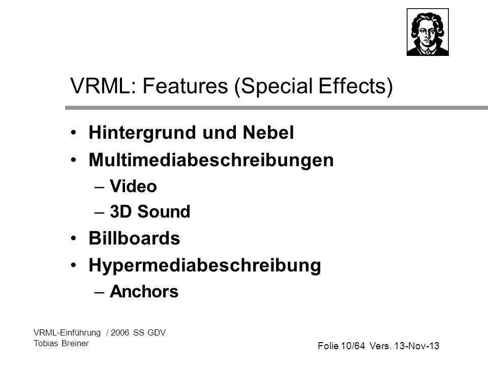 Folie 10/64 Vers. 13-Nov-13 VRML-Einführung / 2006 SS GDV Tobias Breiner VRML: Features (Special Effects) Hintergrund und Nebel Multimediabeschreibung