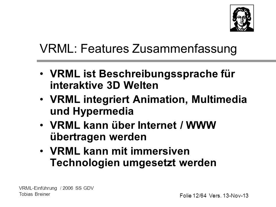 Folie 12/64 Vers. 13-Nov-13 VRML-Einführung / 2006 SS GDV Tobias Breiner VRML: Features Zusammenfassung VRML ist Beschreibungssprache für interaktive