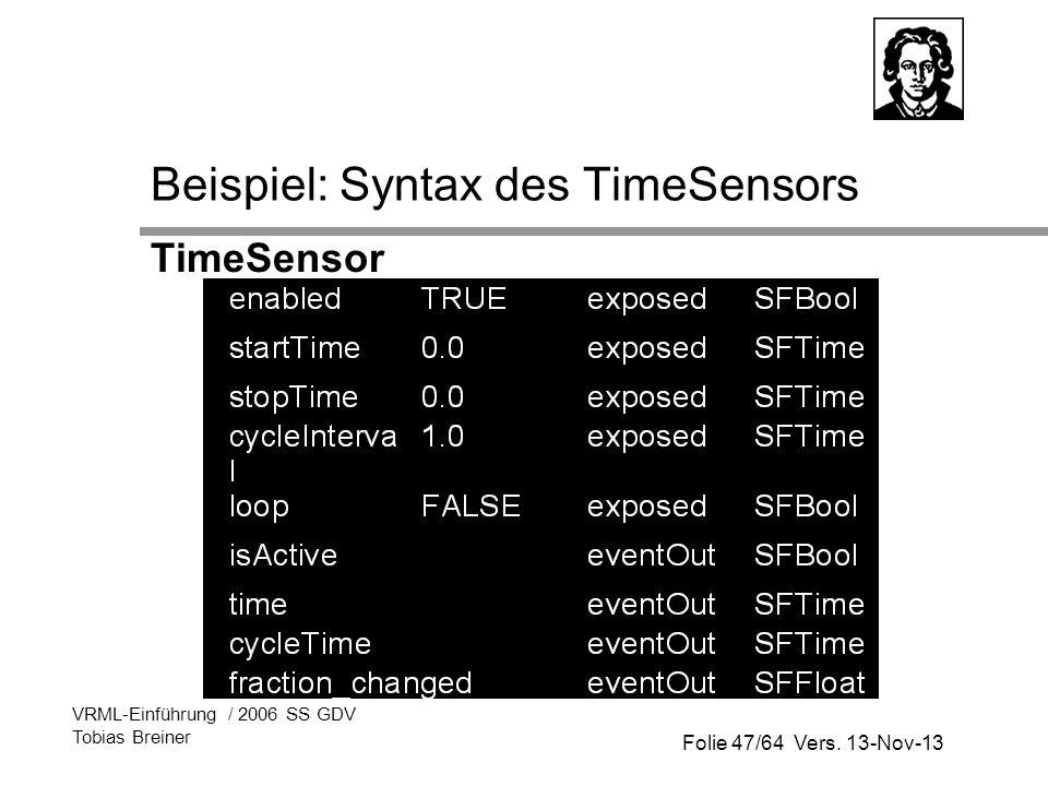 Folie 47/64 Vers. 13-Nov-13 VRML-Einführung / 2006 SS GDV Tobias Breiner Beispiel: Syntax des TimeSensors TimeSensor