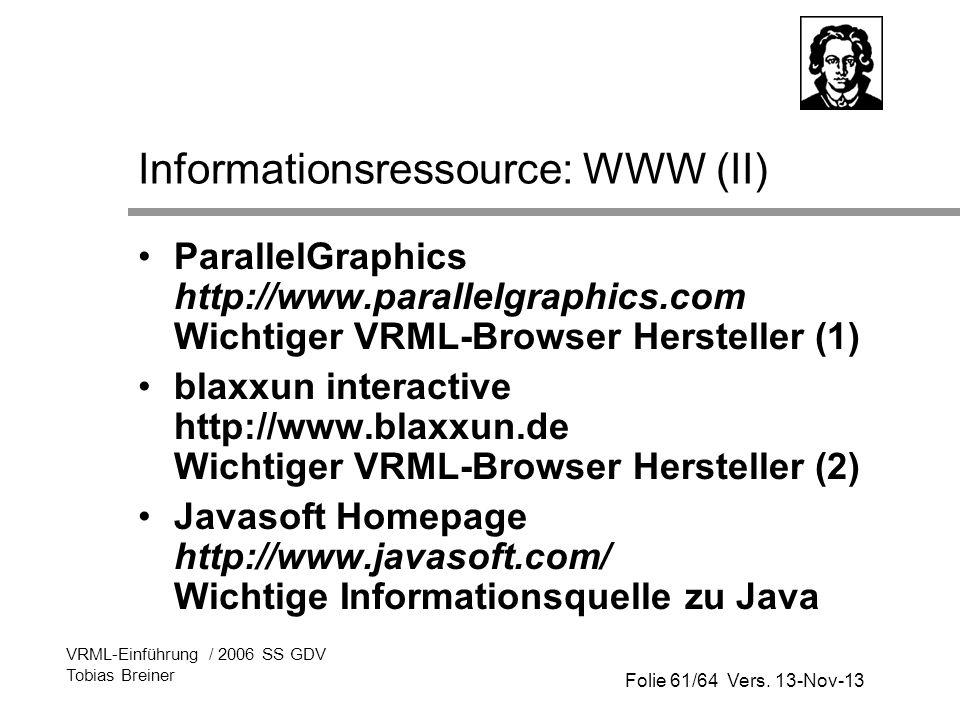Folie 61/64 Vers. 13-Nov-13 VRML-Einführung / 2006 SS GDV Tobias Breiner Informationsressource: WWW (II) ParallelGraphics http://www.parallelgraphics.