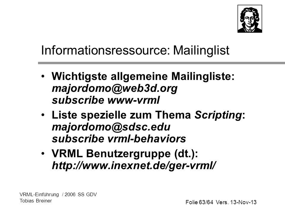 Folie 63/64 Vers. 13-Nov-13 VRML-Einführung / 2006 SS GDV Tobias Breiner Informationsressource: Mailinglist Wichtigste allgemeine Mailingliste: majord