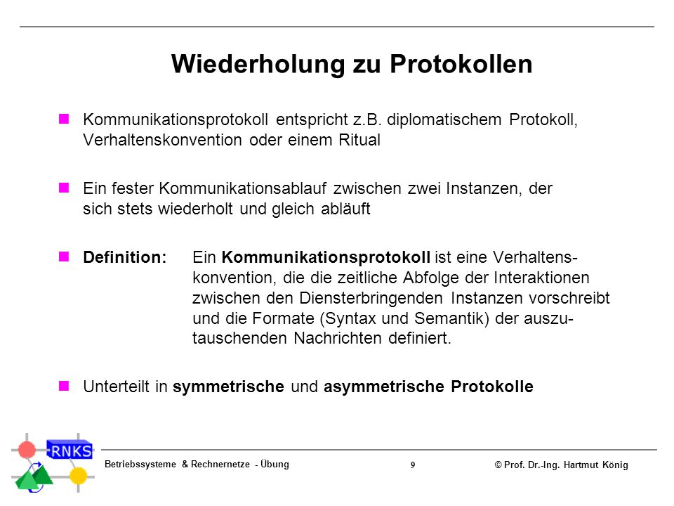 © Prof. Dr.-Ing. Hartmut König Betriebssysteme & Rechnernetze - Übung 9 Wiederholung zu Protokollen Kommunikationsprotokoll entspricht z.B. diplomatis