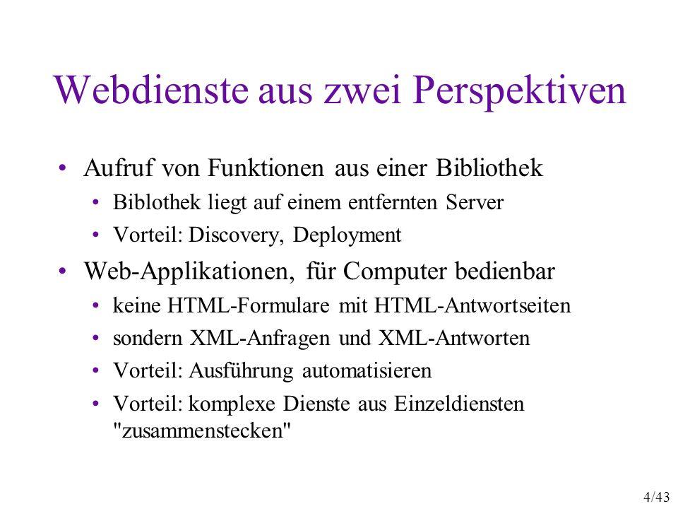 4/43 Webdienste aus zwei Perspektiven Aufruf von Funktionen aus einer Bibliothek Biblothek liegt auf einem entfernten Server Vorteil: Discovery, Deplo