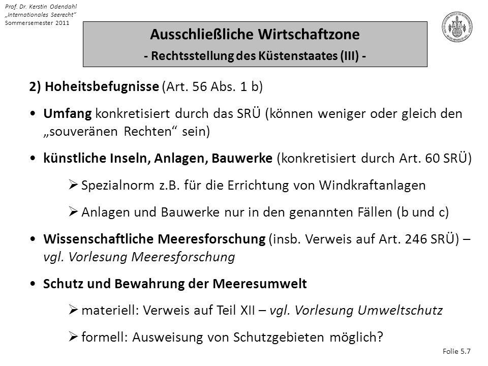 Folie 5.7 Prof. Dr. Kerstin Odendahl Internationales Seerecht Sommersemester 2011 Ausschließliche Wirtschaftzone - Rechtsstellung des Küstenstaates (I