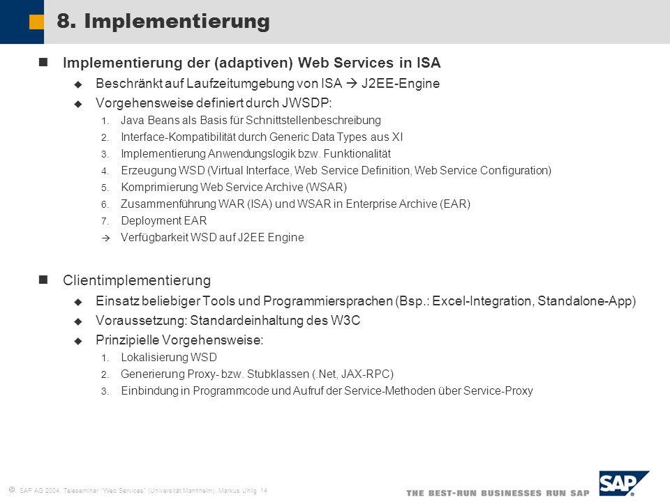 SAP AG 2004, Teleseminar Web Services (Universität Mannheim), Markus Uhlig 14 8. Implementierung Implementierung der (adaptiven) Web Services in ISA B
