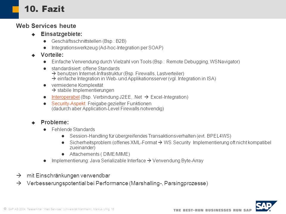 SAP AG 2004, Teleseminar Web Services (Universität Mannheim), Markus Uhlig 16 10. Fazit Web Services heute Einsatzgebiete: Geschäftsschnittstellen (Bs