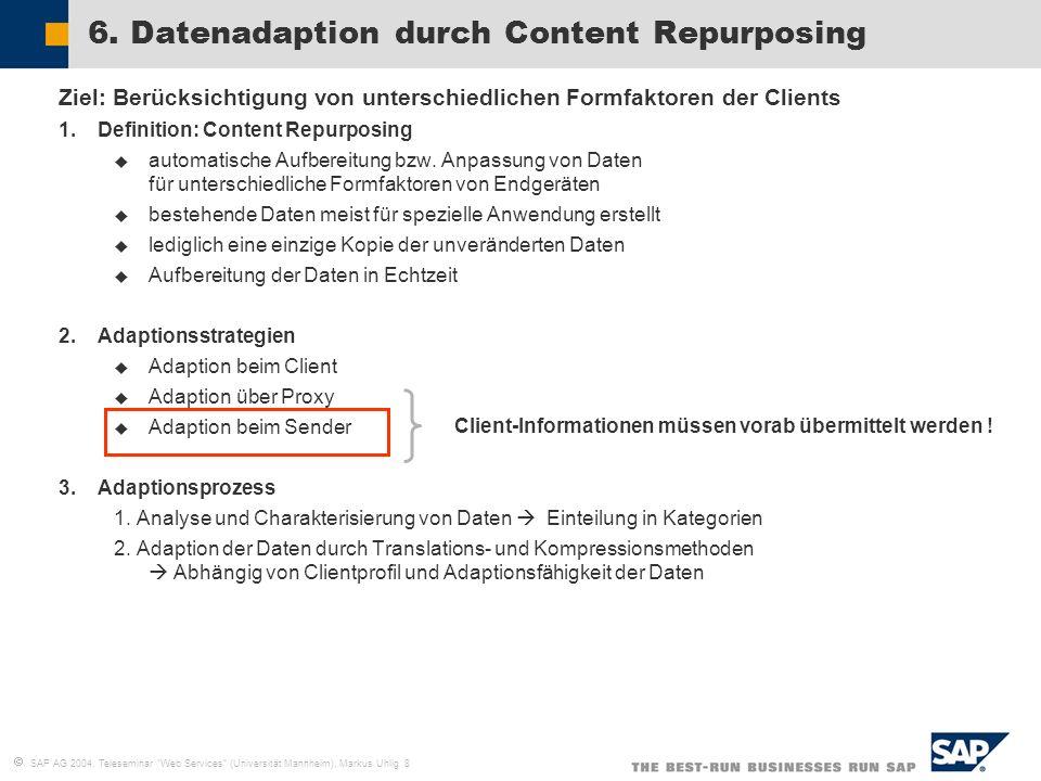 SAP AG 2004, Teleseminar Web Services (Universität Mannheim), Markus Uhlig 8 6. Datenadaption durch Content Repurposing Ziel: Berücksichtigung von unt