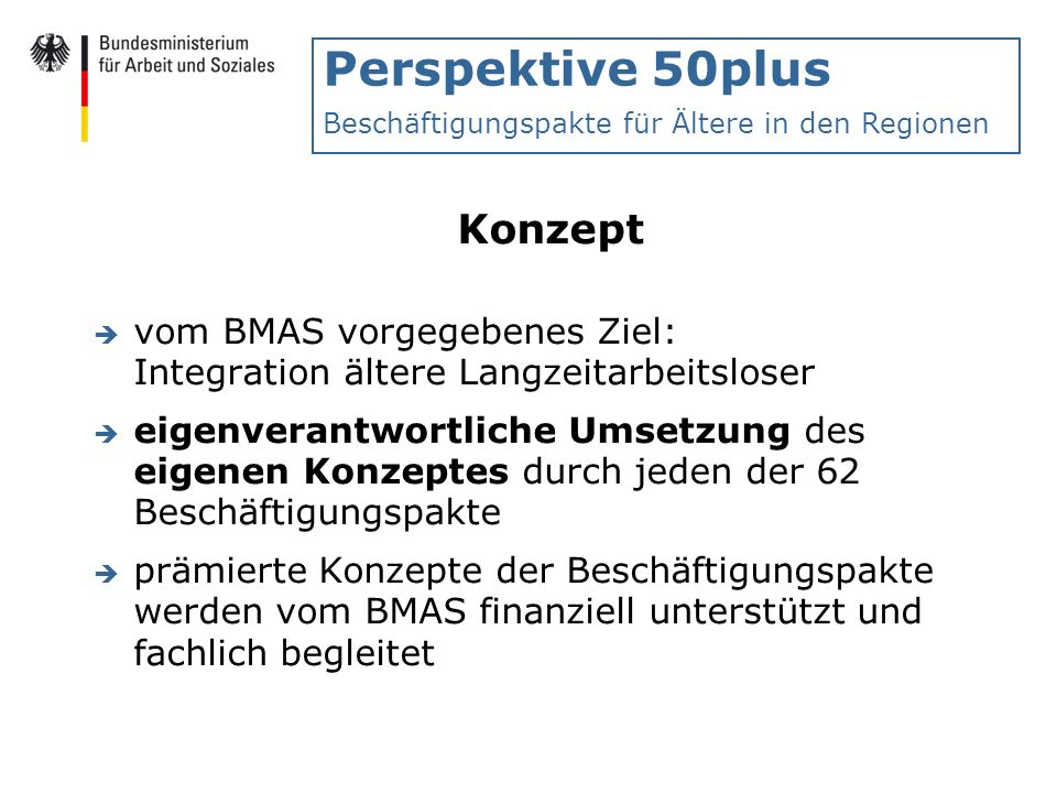 Perspektive 50plus Beschäftigungspakte für Ältere in den Regionen Konzept è vom BMAS vorgegebenes Ziel: Integration ältere Langzeitarbeitsloser è eige