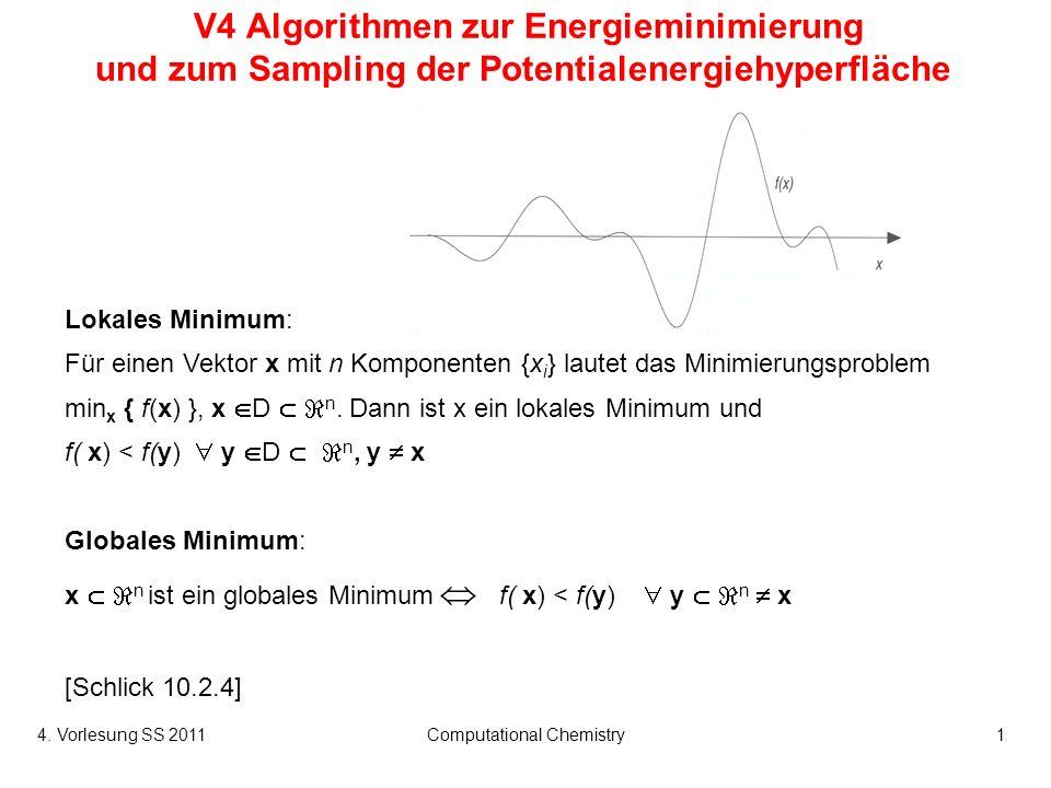 4. Vorlesung SS 2011Computational Chemistry1 V4 Algorithmen zur Energieminimierung und zum Sampling der Potentialenergiehyperfläche Lokales Minimum: F