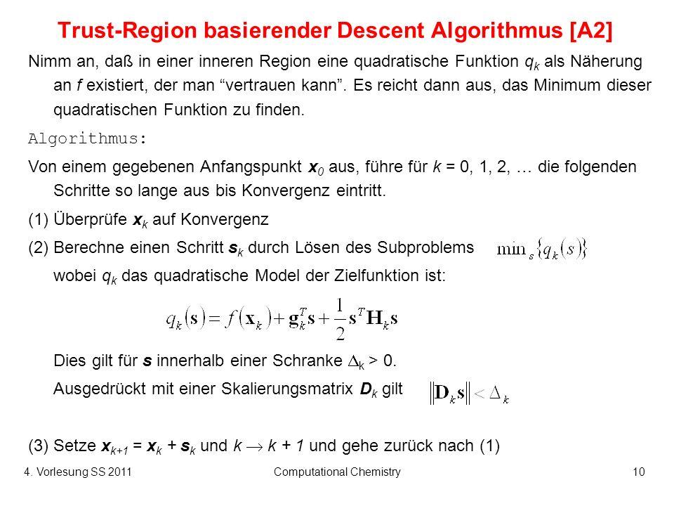4. Vorlesung SS 2011Computational Chemistry10 Trust-Region basierender Descent Algorithmus [A2] Nimm an, daß in einer inneren Region eine quadratische