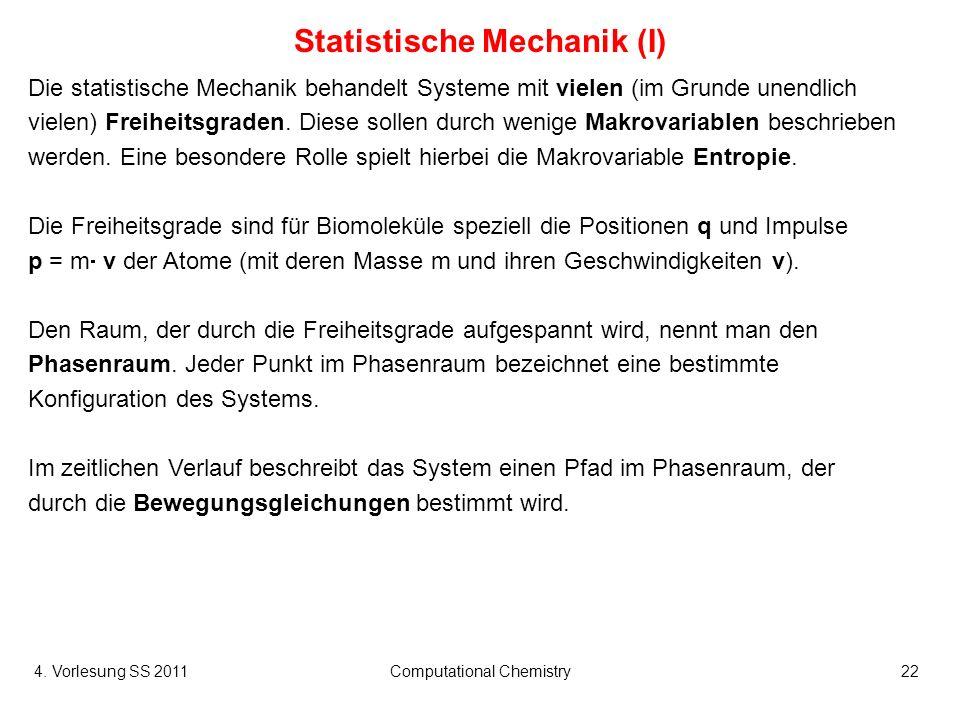 4. Vorlesung SS 2011Computational Chemistry22 Statistische Mechanik (I) Die statistische Mechanik behandelt Systeme mit vielen (im Grunde unendlich vi
