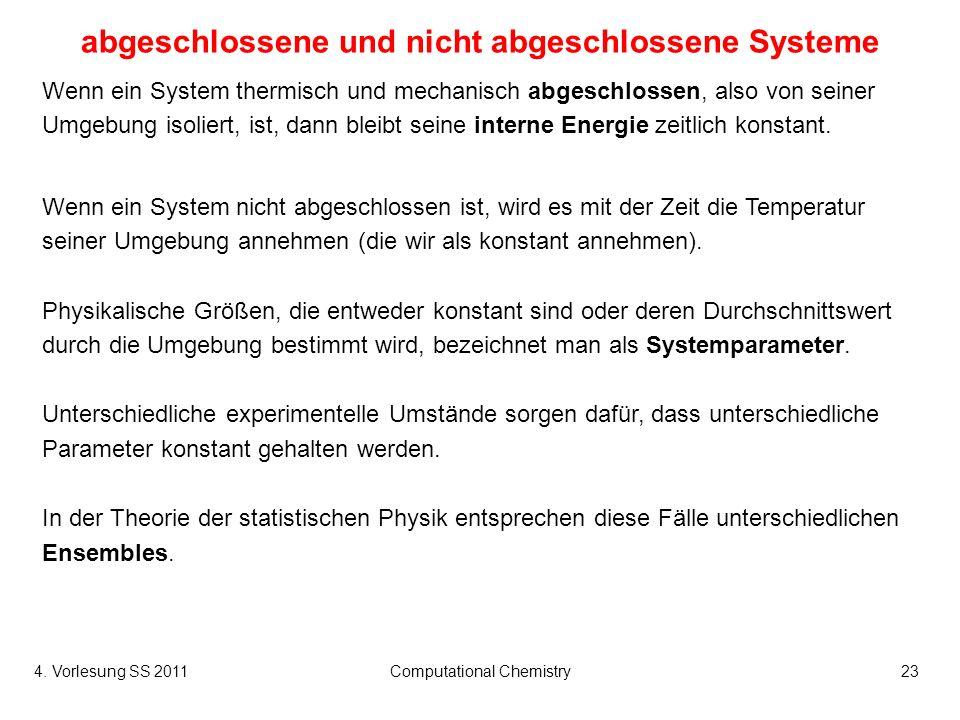 4. Vorlesung SS 2011Computational Chemistry23 abgeschlossene und nicht abgeschlossene Systeme Wenn ein System thermisch und mechanisch abgeschlossen,