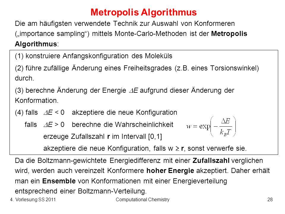 4. Vorlesung SS 2011Computational Chemistry28 Metropolis Algorithmus Die am häufigsten verwendete Technik zur Auswahl von Konformeren (importance samp