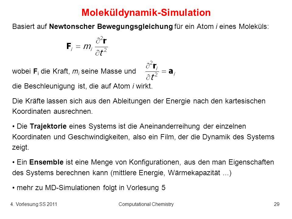 4. Vorlesung SS 2011Computational Chemistry29 Moleküldynamik-Simulation Basiert auf Newtonscher Bewegungsgleichung für ein Atom i eines Moleküls: wobe