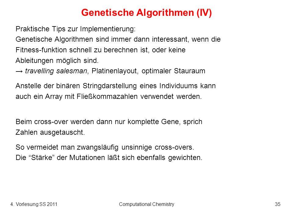 4. Vorlesung SS 2011Computational Chemistry35 Genetische Algorithmen (IV) Praktische Tips zur Implementierung: Genetische Algorithmen sind immer dann