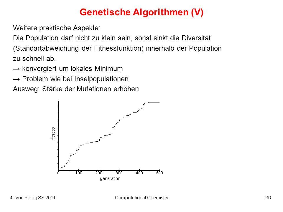 4. Vorlesung SS 2011Computational Chemistry36 Genetische Algorithmen (V) Weitere praktische Aspekte: Die Population darf nicht zu klein sein, sonst si