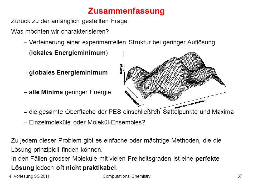 4. Vorlesung SS 2011Computational Chemistry37 Zusammenfassung Zurück zu der anfänglich gestellten Frage: Was möchten wir charakterisieren? – Verfeiner