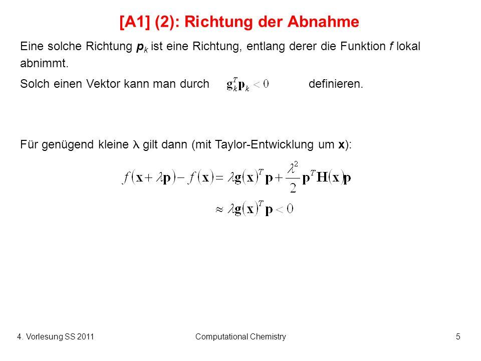 4. Vorlesung SS 2011Computational Chemistry5 [A1] (2): Richtung der Abnahme Eine solche Richtung p k ist eine Richtung, entlang derer die Funktion f l