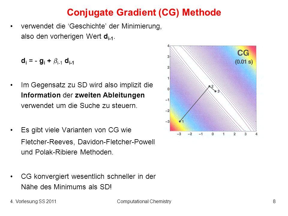 4. Vorlesung SS 2011Computational Chemistry8 Conjugate Gradient (CG) Methode verwendet die Geschichte der Minimierung, also den vorherigen Wert d i-1.