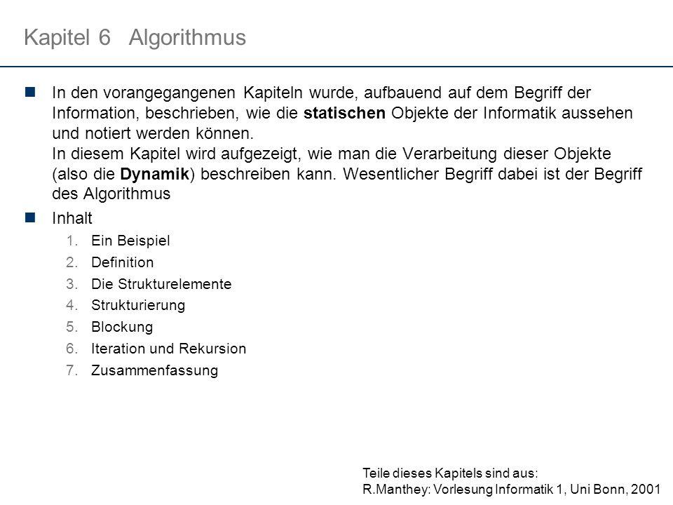 Kapitel 6Algorithmus In den vorangegangenen Kapiteln wurde, aufbauend auf dem Begriff der Information, beschrieben, wie die statischen Objekte der Informatik aussehen und notiert werden können.