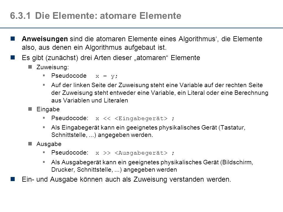 6.3.1Die Elemente: Notation Für die Beschreibung von Algorithmen gibt es viele Möglichkeiten Alltagssprache Konkrete Programmiersprache Dazwischen gib