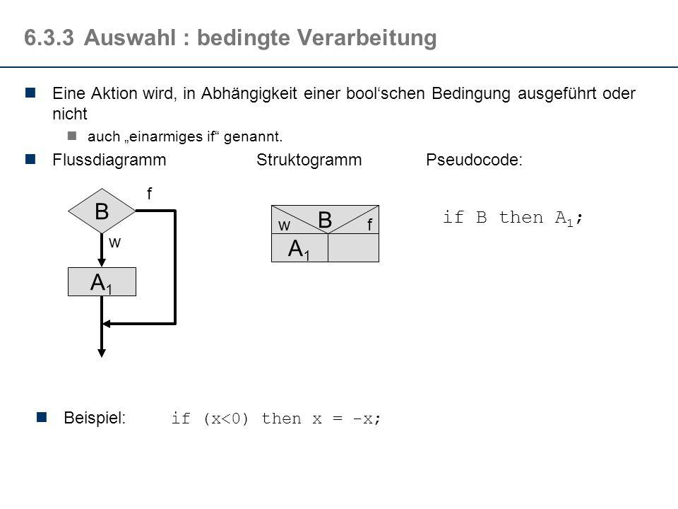 6.3.2Folge Folgen bestimmen die lineare Reihenfolge von Aktionen in Algorithmen: FlussdiagrammStruktogrammPseudocode: A1A1 A2A2 AnAn... A1A1 A2A2 AnAn