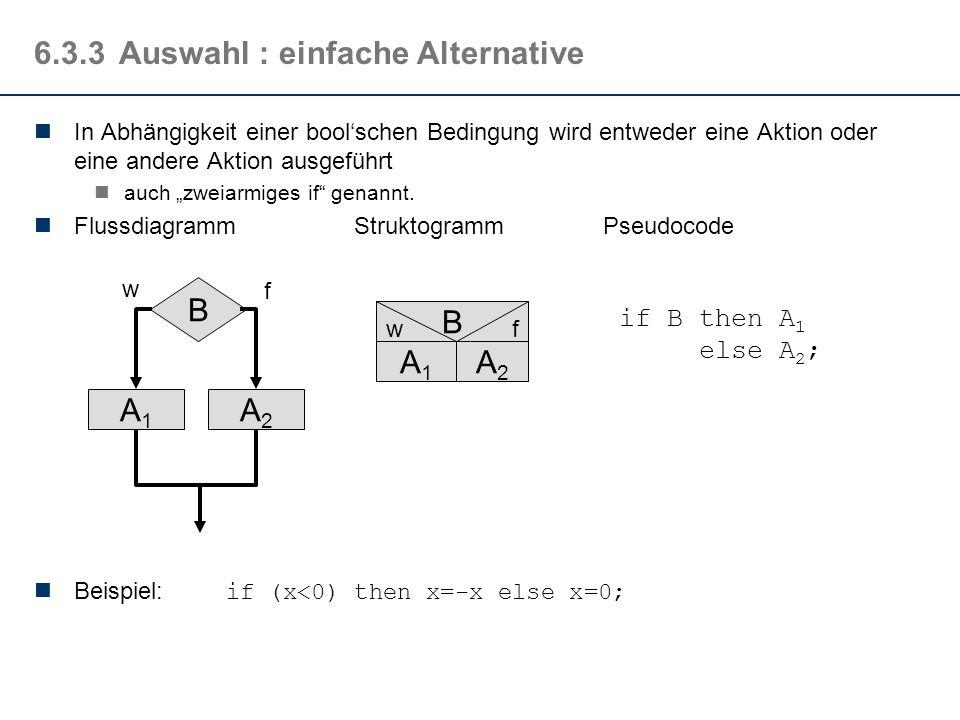 6.3.3Auswahl : bedingte Verarbeitung Eine Aktion wird, in Abhängigkeit einer boolschen Bedingung ausgeführt oder nicht auch einarmiges if genannt. Flu
