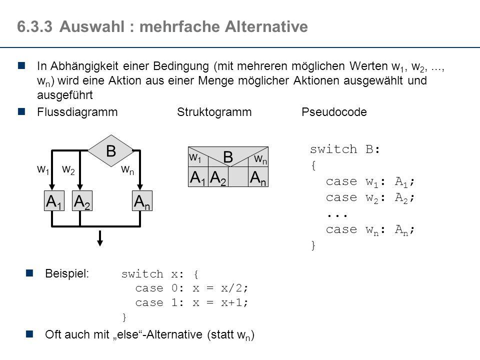 A2A2 6.3.3Auswahl : einfache Alternative In Abhängigkeit einer boolschen Bedingung wird entweder eine Aktion oder eine andere Aktion ausgeführt auch z