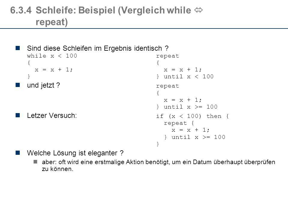 6.3.4Schleife: Beispiel (abweisende Schleife) Untersuche ob eine gegebene natürliche Zahl Primzahl ist. p > 2 ist Primzahl, falls sie durch kein t mit