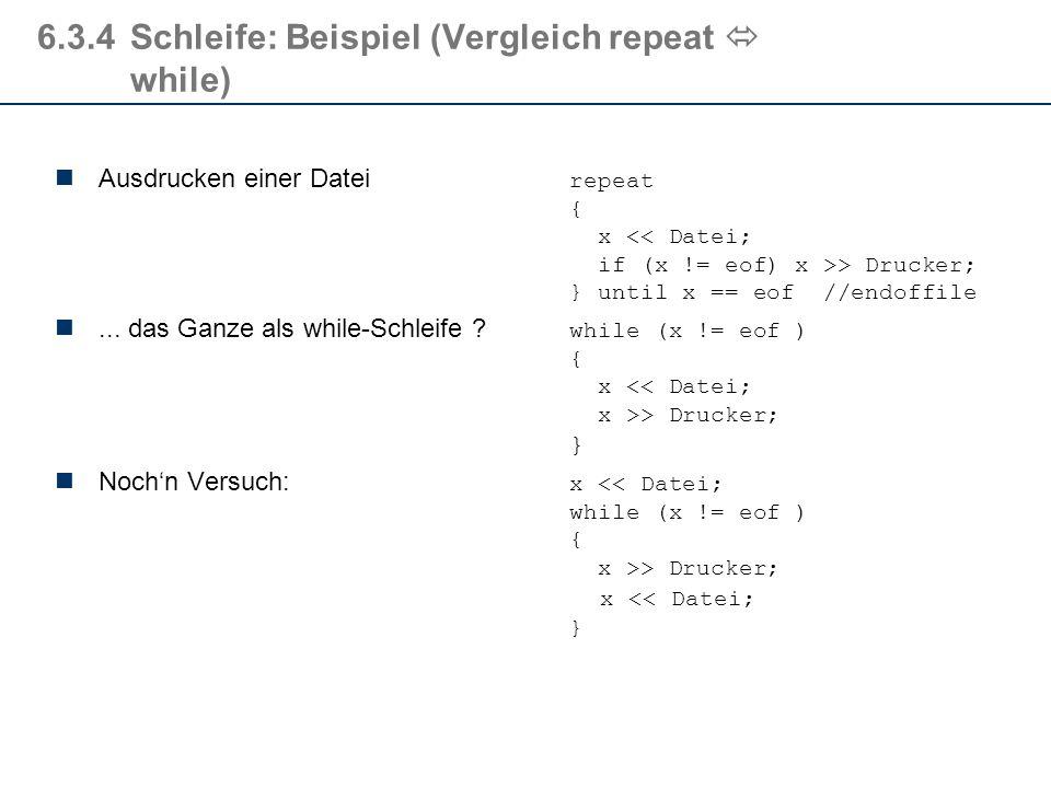 6.3.4Schleife: Beispiel (Vergleich while repeat) Sind diese Schleifen im Ergebnis identisch ? while x < 100repeat {{ x = x + 1; x = x + 1; }} until x
