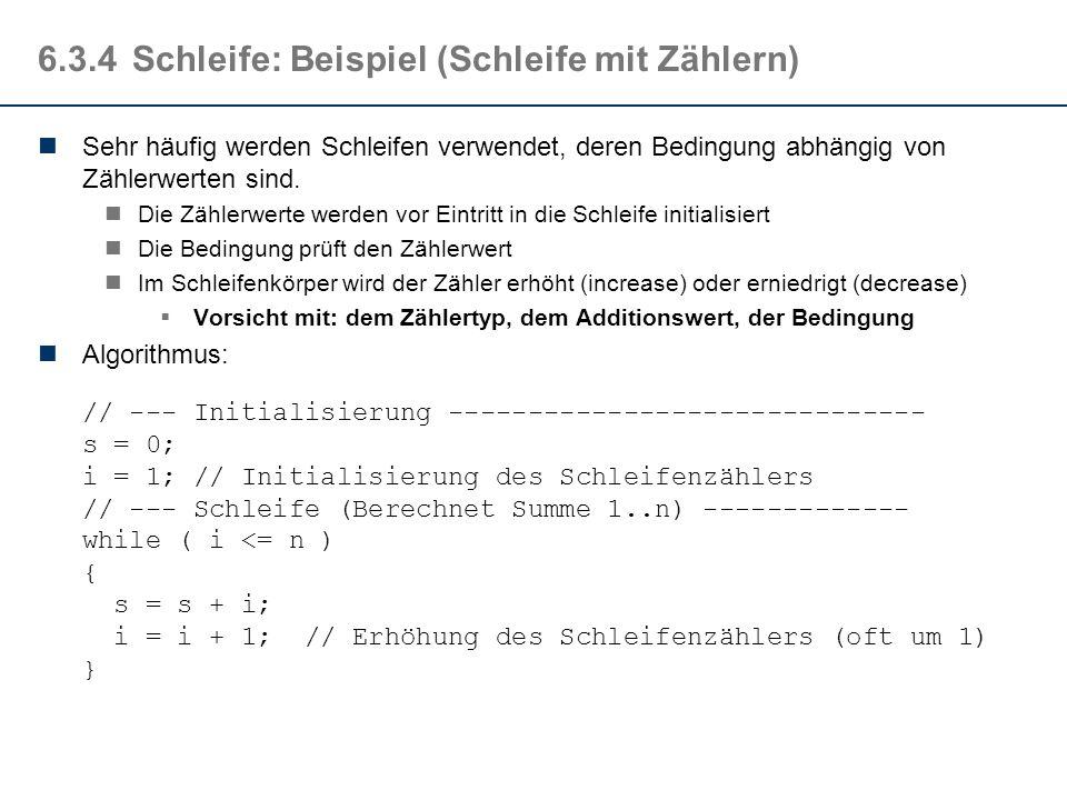 6.3.4Schleife: Beispiel (Vergleich repeat while) Ausdrucken einer Datei repeat { x > Drucker; } until x == eof //endoffile... das Ganze als while-Schl