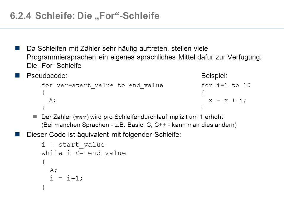 6.3.4Schleife: Beispiel (Schleife mit Zählern) Sehr häufig werden Schleifen verwendet, deren Bedingung abhängig von Zählerwerten sind. Die Zählerwerte