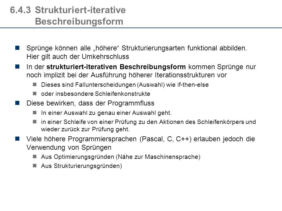 6.4.2Strukturierung durch Sprung Anwendung von Sprüngen ist sehr gefährlich! Sprünge strukturieren komplexe Programm nicht ausreichend - der Steuerung