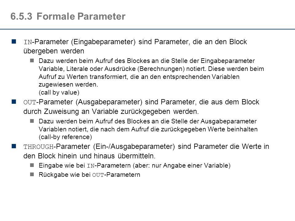 6.5.2Notation Ein Block ist die Zusammenfassung von Aktionen und wird wie folgt beschrieben: Pseudocode: blockname (IN: x 1 :Type 1, … ; OUT: y 1 :Typ