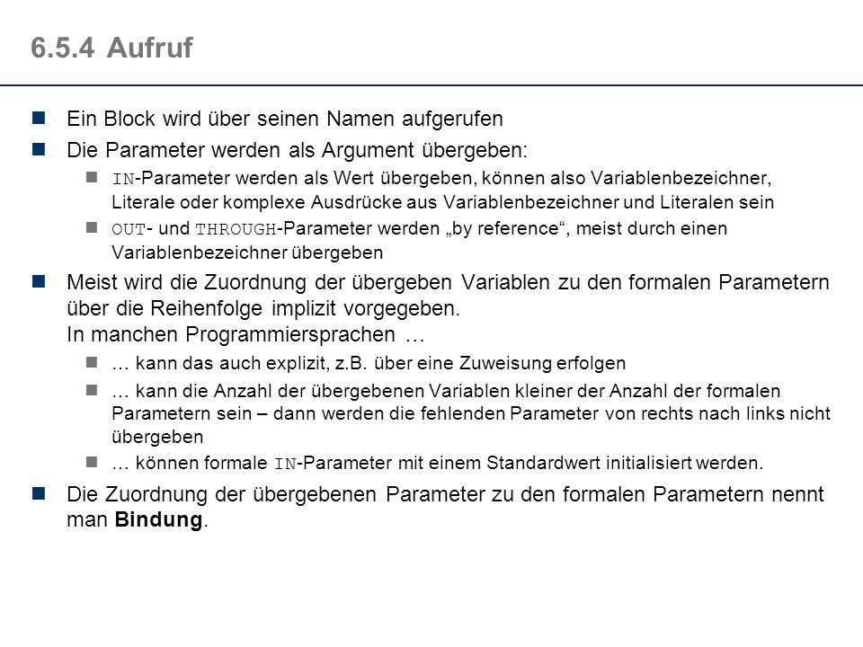 6.5.3Formale Parameter IN -Parameter (Eingabeparameter) sind Parameter, die an den Block übergeben werden Dazu werden beim Aufruf des Blockes an die S