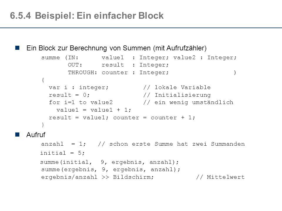 6.5.4Aufruf Ein Block wird über seinen Namen aufgerufen Die Parameter werden als Argument übergeben: IN -Parameter werden als Wert übergeben, können a