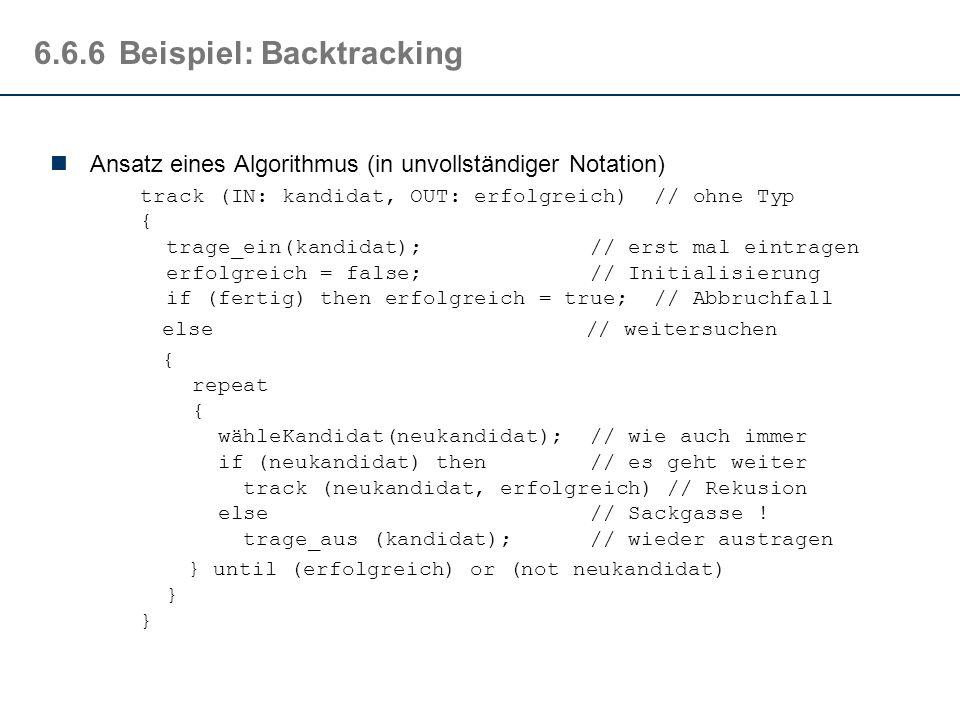 6.6.6Beispiel: Backtracking Weg des Springers Gegeben sei ein n x n Spielbrett (z.B. n=8). Ein Springer - der nach den Schachregeln bewegt werden darf