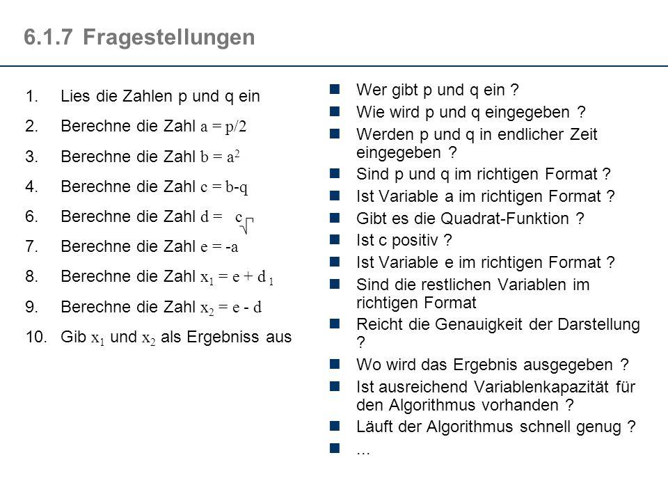 6.6.4Wo nicht: Fibonacci-Zahlen Idee: Merken von zwei Folgewerten in Variablen und Aufsummieren in Schleife, wobei die Werte immer umgespeichert werden: fib (IN: n:integer, OUT: result:integer) { a,b,z : integer; a = 0; b = 1; // fib0, fib1 while (n > 0) do { z = a + b; // Berechnung der nächsten fib a = b; b = z; // Umspeichern der fibs n = n - 1; // dicrease n } result = a; // das Resultat steht in a } Anzahl (n) = n Zeit (n=100) = 1 sec (anstatt 36000 Jahre !) 0 1 1 2 3 5 8 13 21 34 55 89 144 233...