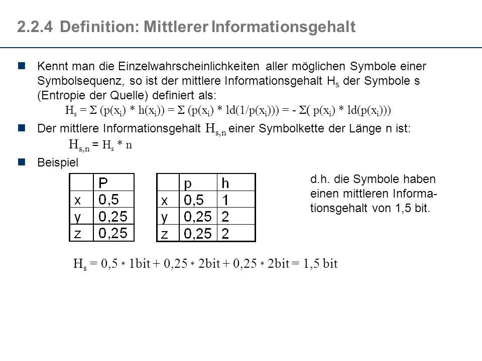 2.2.4Definition: Mittlerer Informationsgehalt Kennt man die Einzelwahrscheinlichkeiten aller möglichen Symbole einer Symbolsequenz, so ist der mittler