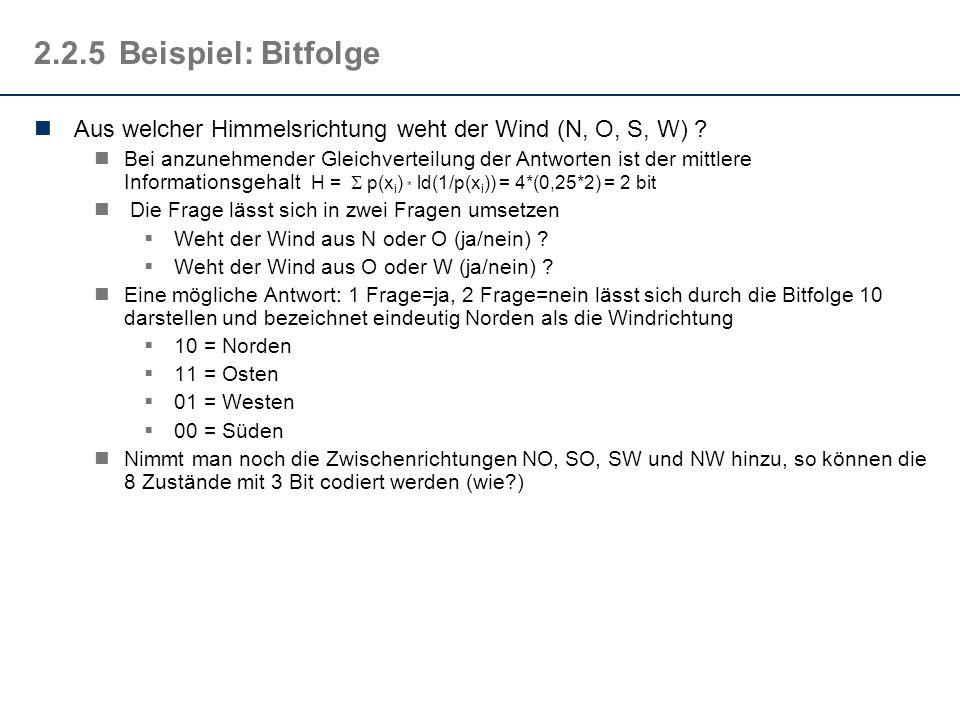 2.2.5Beispiel: Bitfolge Aus welcher Himmelsrichtung weht der Wind (N, O, S, W) ? Bei anzunehmender Gleichverteilung der Antworten ist der mittlere Inf