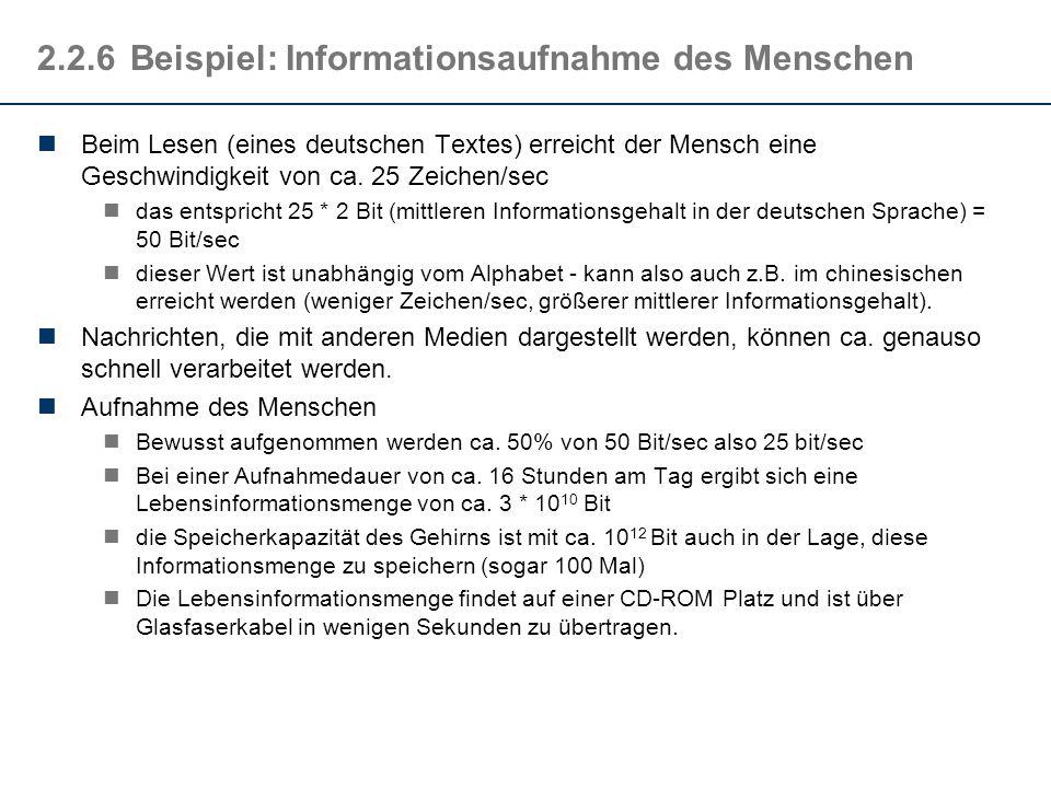 2.2.6Beispiel: Informationsaufnahme des Menschen Beim Lesen (eines deutschen Textes) erreicht der Mensch eine Geschwindigkeit von ca. 25 Zeichen/sec d