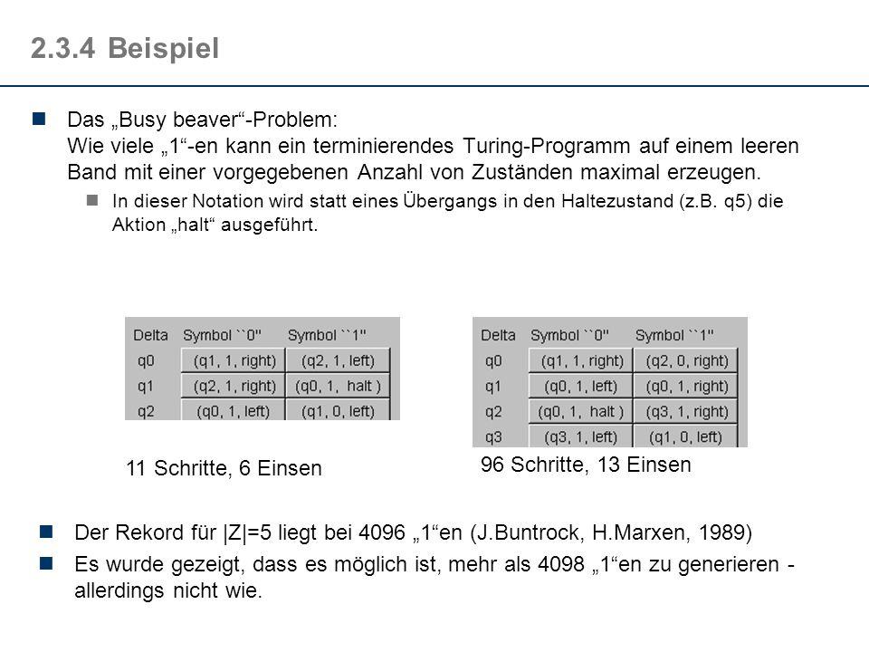 2.3.4Beispiel Das Busy beaver-Problem: Wie viele 1-en kann ein terminierendes Turing-Programm auf einem leeren Band mit einer vorgegebenen Anzahl von