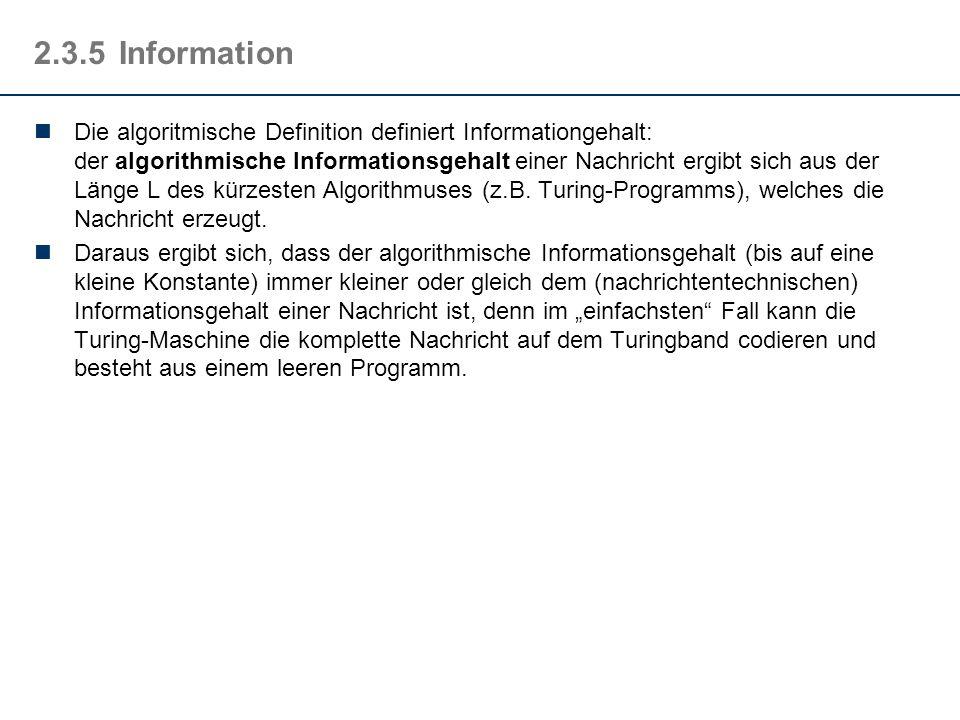 2.3.5Information Die algoritmische Definition definiert Informationgehalt: der algorithmische Informationsgehalt einer Nachricht ergibt sich aus der L