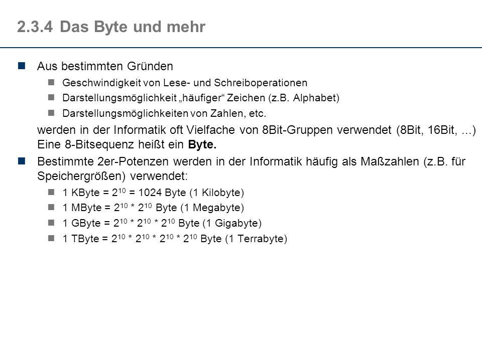 2.3.4Das Byte und mehr Aus bestimmten Gründen Geschwindigkeit von Lese- und Schreiboperationen Darstellungsmöglichkeit häufiger Zeichen (z.B. Alphabet