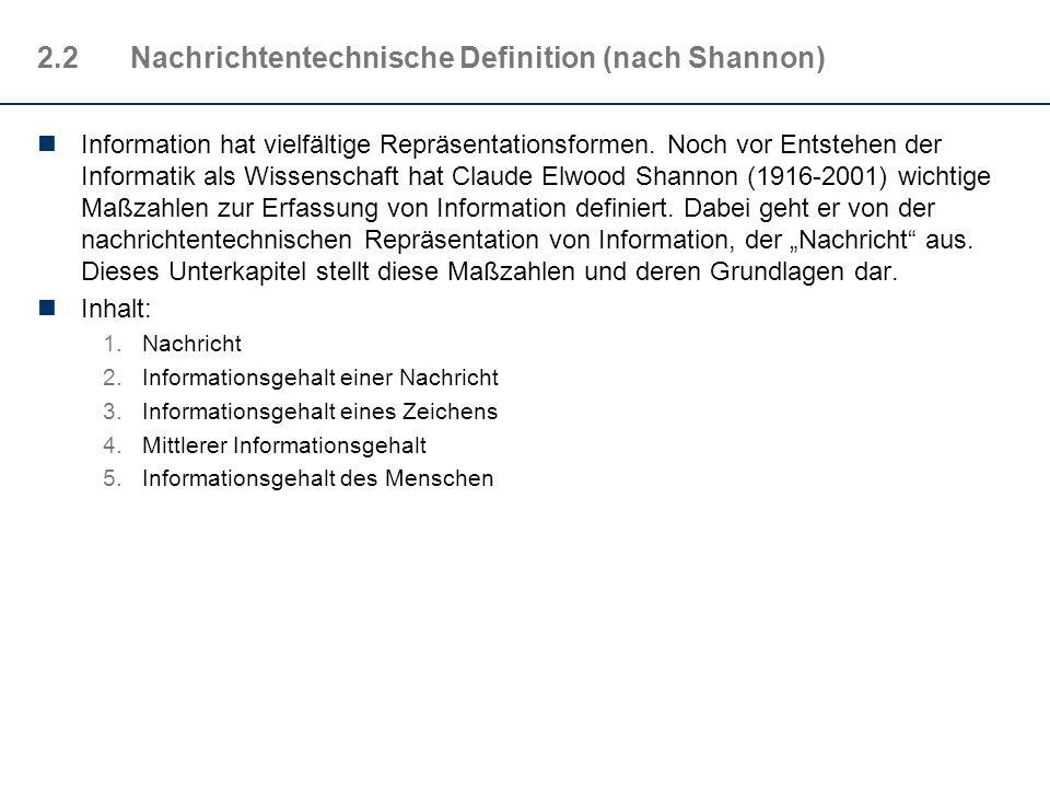 2.2Nachrichtentechnische Definition (nach Shannon) Information hat vielfältige Repräsentationsformen. Noch vor Entstehen der Informatik als Wissenscha
