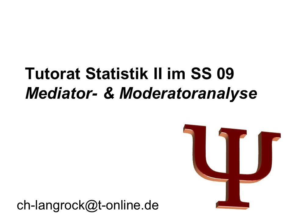 Tutorat Statistik II im SS 09 Mediator- & Moderatoranalyse ch-langrock@t-online.de