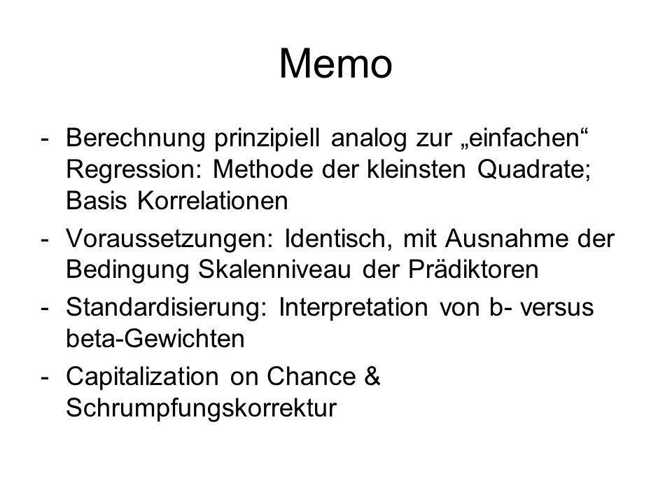 Memo -Berechnung prinzipiell analog zur einfachen Regression: Methode der kleinsten Quadrate; Basis Korrelationen -Voraussetzungen: Identisch, mit Aus