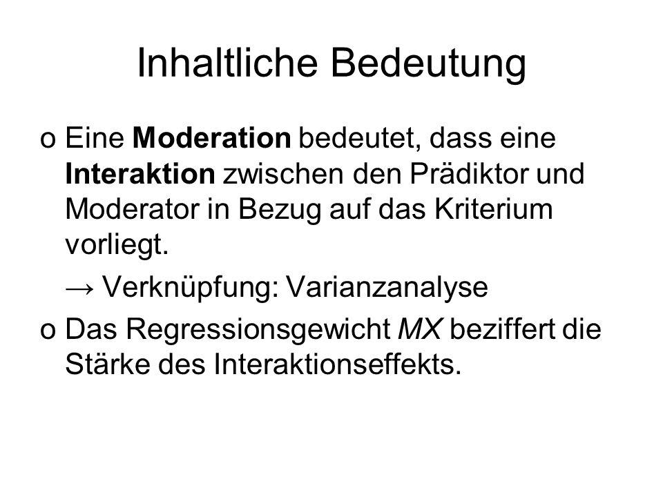 Inhaltliche Bedeutung oEine Moderation bedeutet, dass eine Interaktion zwischen den Prädiktor und Moderator in Bezug auf das Kriterium vorliegt. Verkn
