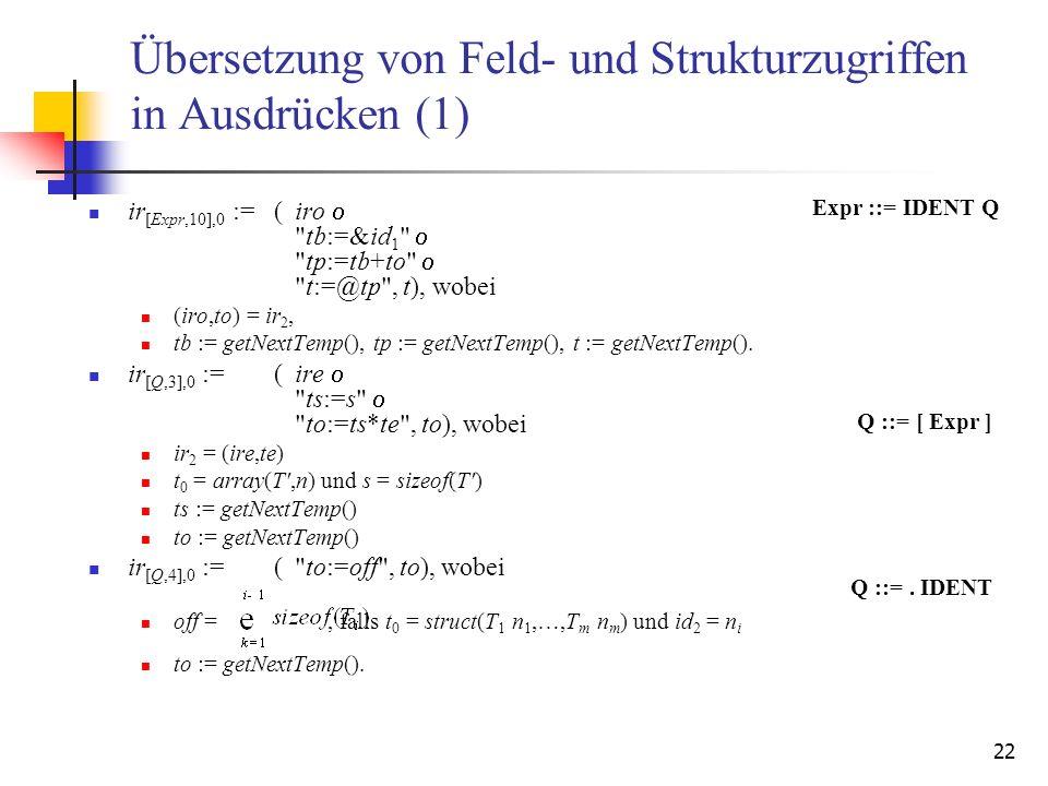 22 Übersetzung von Feld- und Strukturzugriffen in Ausdrücken (1) ir [Expr,10],0 :=(iro
